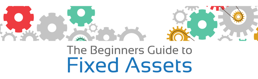 The Beginners Guide to Fixed Assets